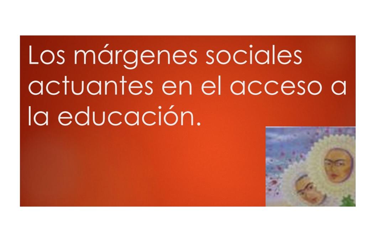 LOS MÁRGENES SOCIALES ACTUANTES EN EL ACCESO A LA EDUCACIÓN